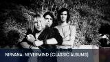 1 - Nirvana: Nevermind (Classic Albums)